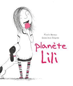 Planète Lili - Nicole Moreau, Geneviève Després